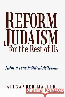 Reform Judaism for the Rest of Us: Faith Versus Political Activism Alexander Maller 9781475935837