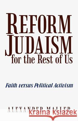 Reform Judaism for the Rest of Us: Faith Versus Political Activism Alexander Maller 9781475935844