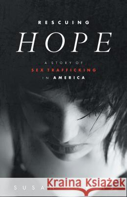 Rescuing Hope: A Story of Sex Trafficking in America Susan Norris 9781475966237