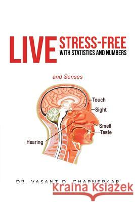 Live Stress-Free with Statistics and Numbers Dr Vasant D. Chapnerkar 9781475990256