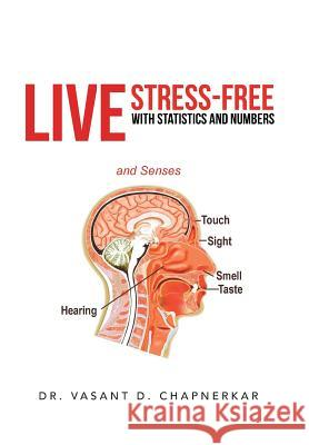 Live Stress-Free with Statistics and Numbers Dr Vasant D. Chapnerkar 9781475990270