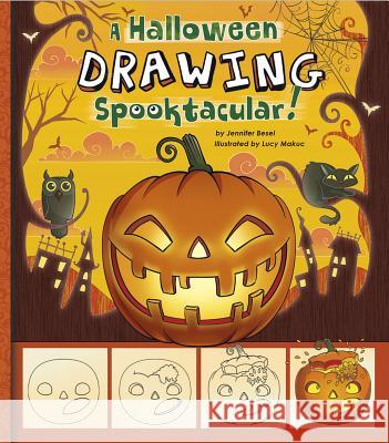A Halloween Drawing Spooktacular!: A Step-By-Step Sketchpad Jennifer M. Besel Lucy Makuc 9781476534466