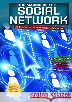 The Making of the Social Network: An Interactive Modern History Adventure Michael Burgan 9781476552194