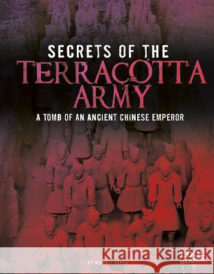 Secrets of the Terracotta Army: Tomb of an Ancient Chinese Emperor Michael Capek 9781476599267