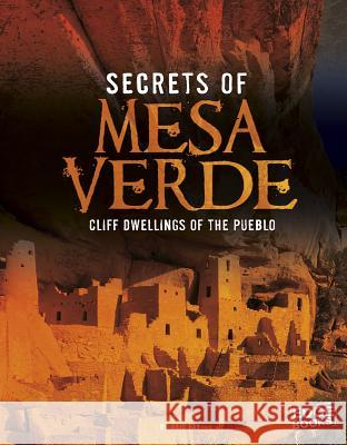 Secrets of Mesa Verde: Cliff Dwellings of the Pueblo Gail Fay 9781476599274