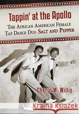 Tappin' at the Apollo: The African American Female Tap Dance Duo Salt and Pepper Cheryl M. Willis 9781476662701