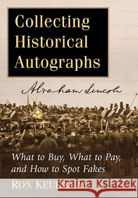 Collecting Historical Autographs: What to Buy, What to Pay, and How to Spot Fakes Ron Keurajian   9781476664156