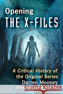 Opening the X-Files: A Critical History of the Original Series Darren Mooney 9781476665269