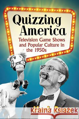 Quizzing America: Television Game Shows and Popular Culture in the 1950s Mark Dunn 9781476665504