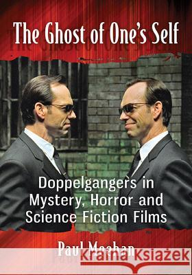 The Ghost of One's Self: Doppelgangers in Mystery, Horror and Science Fiction Films Paul Meehan 9781476665665