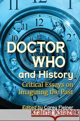 Doctor Who and History: Critical Essays on Imagining the Past Dene October 9781476666563