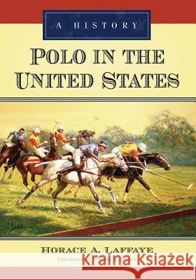 Polo in the United States: A History Horace A. Laffaye 9781476667904
