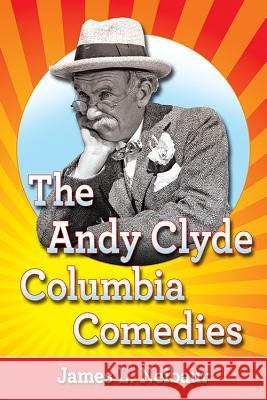 The Andy Clyde Columbia Comedies James L. Neibaur 9781476668604