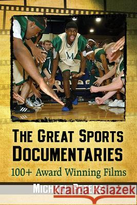 The Great Sports Documentaries: 100+ Award Winning Films Michael Peters 9781476669595