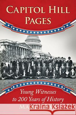 Capitol Hill Pages: Young Witnesses to 200 Years of History Marcie Sims 9781476669724 McFarland & Company