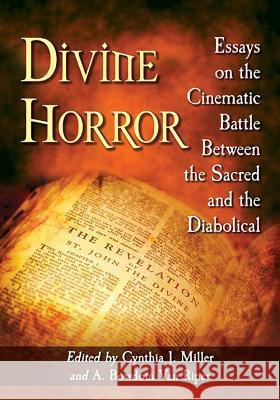 Divine Horror: Essays on the Cinematic Battle Between the Sacred and the Diabolical Cynthia J.  A. Bowdoin 9781476669922