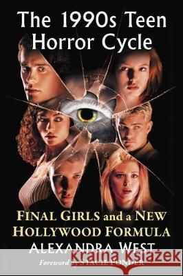 The 1990s Teen Horror Cycle: Final Girls and a New Hollywood Formula Alexandra West 9781476670645