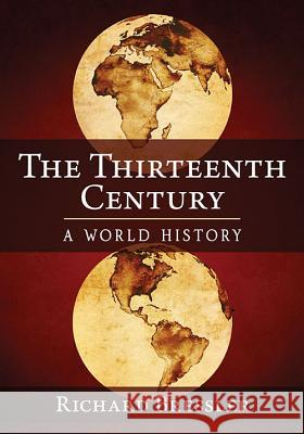 The Thirteenth Century: A World History Richard Bressler 9781476671857