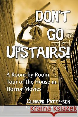 Don't Go Upstairs!: A Room-By-Room Tour of the House in Horror Movies Cleaver Patterson 9781476672977