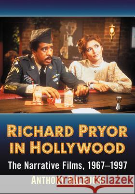 Richard Pryor in Hollywood: The Narrative Films, 1967-1997 Anthony Balducci 9781476673820