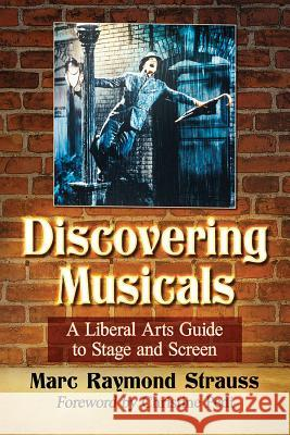 Musicals for Skeptics: A Liberal Arts Approach to the Stage and Screen Art Form Marc Raymond Strauss 9781476674506