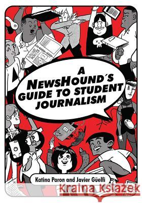 A Newshound's Guide to Student Journalism Katina Paron Javier Guelfi 9781476675916
