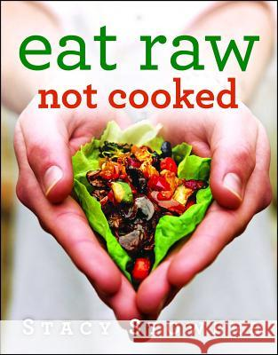 Eat Raw, Not Cooked Stacy Stowers 9781476752075