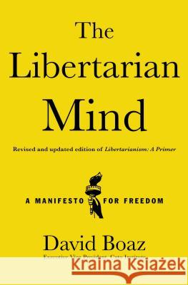 The Libertarian Mind: A Manifesto for Freedom David Boaz 9781476752846