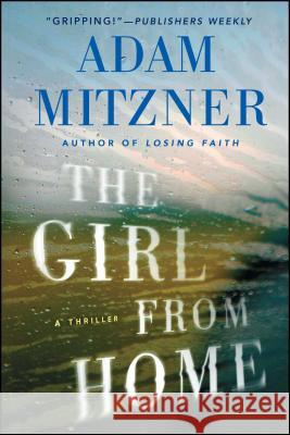 The Girl from Home: A Thriller Adam Mitzner 9781476764375 Pocket Books