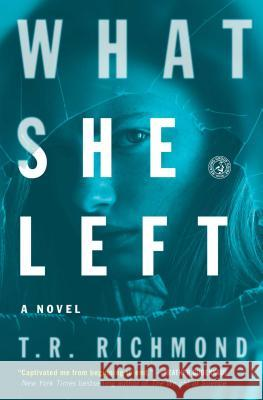 What She Left T. R. Richmond 9781476773902