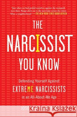 The Narcissist You Know: Defending Yourself Against Extreme Narcissists in an All-About-Me Age Joseph Burgo 9781476785691