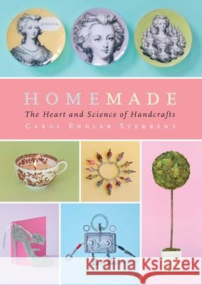 Homemade: The Heart and Science of Handcrafts Carol Endler Sterbenz Harry Bates 9781476786544