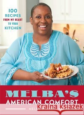 Melba's American Comfort: 100 Recipes from My Heart to Your Kitchen Melba Wilson 9781476795287