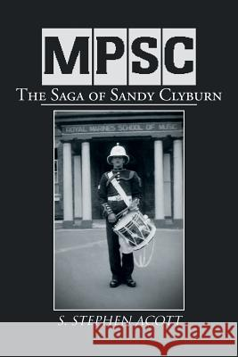 Mpsc: The Saga of Sandy Clyburn S. Stephen Acott 9781477153000