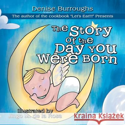 The Story of the Day You Were Born Denise Burroughs 9781477245477