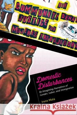 Domestic Disturbances: Re-Imagining Narratives of Gender, Labor, and Immigration Irene Mata 9781477309841