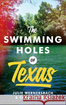 The Swimming Holes of Texas Julie Wernersbach Carolyn Tracy 9781477312377