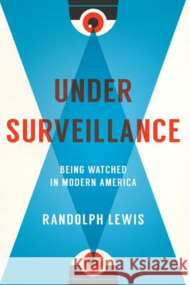 Under Surveillance: Being Watched in Modern America Randolph Lewis 9781477312438