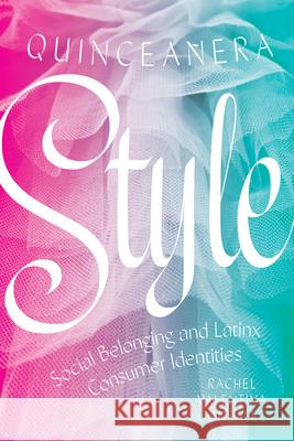 Quinceanera Style: Social Belonging and Latinx Consumer Identities Rachel Valentina Gonzalez   9781477319680