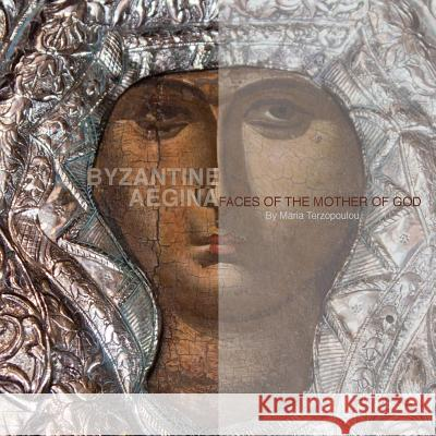 Byzantine Aegina: Faces of the Mother of God Maria Terzopoulou 9781477416785