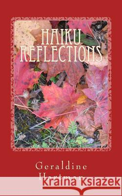 Haiku Reflections: The Four Seasons Geraldine Helen Hartman 9781477452806