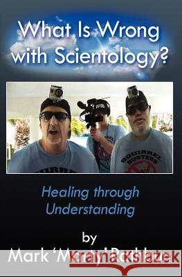 What Is Wrong with Scientology?: Healing Through Understanding Mark 'Marty' Rathbun 9781477453469