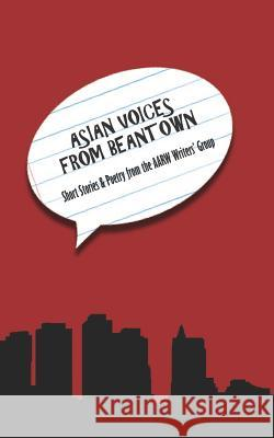 Asian Voices from Beantown: Short Stories from the Aarw Writers' Group Asian American Resourc Cynthia Yee Pong Louie 9781477466674