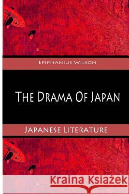 The Drama of Japan Epiphanius Wilson 9781477475485