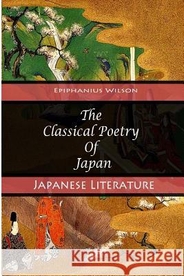 The Classical Poetry of Japan Epiphanius Wilson 9781477475546