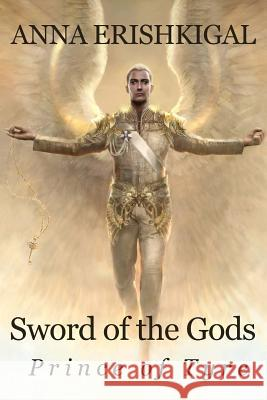 Sword of the Gods: Prince of Tyre: Prince of Tyre Anna Erishkigal 9781477486252 Createspace