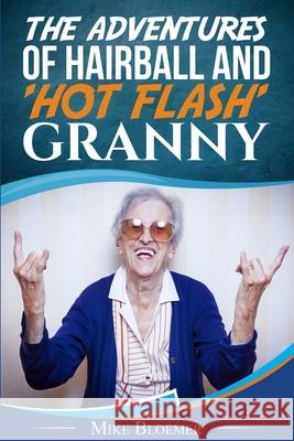 The Adventures of Hairball & 'Hot Flash' Granny Mike Bloemer 9781477488621