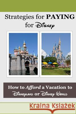 Strategies for Paying for Disney Natalie Henley 9781477496428 Createspace