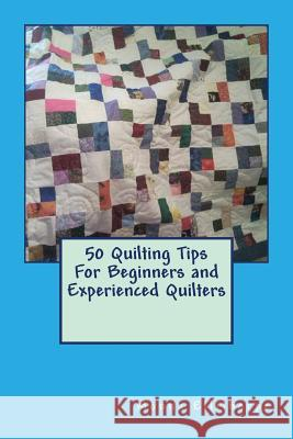 50 Quilting Tips for Beginners and Experienced Quilters Monna Ellithorpe 9781477503508