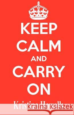 Keep Calm and Carry on Kristina Howells 9781477513088